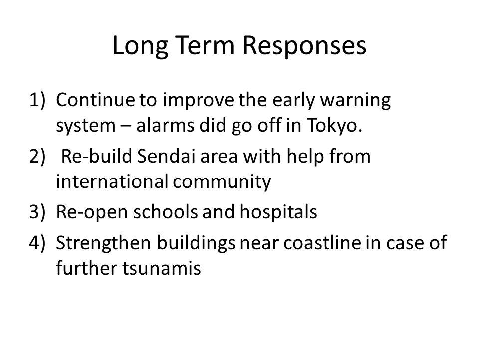 Long Term Responses Continue to improve the early warning system – alarms did go off in Tokyo.