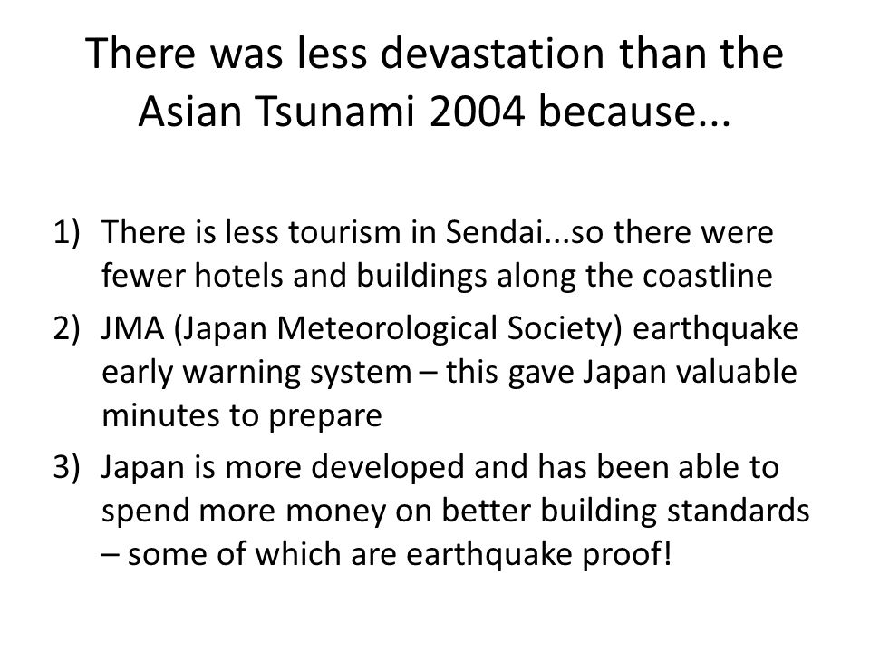 There was less devastation than the Asian Tsunami 2004 because...