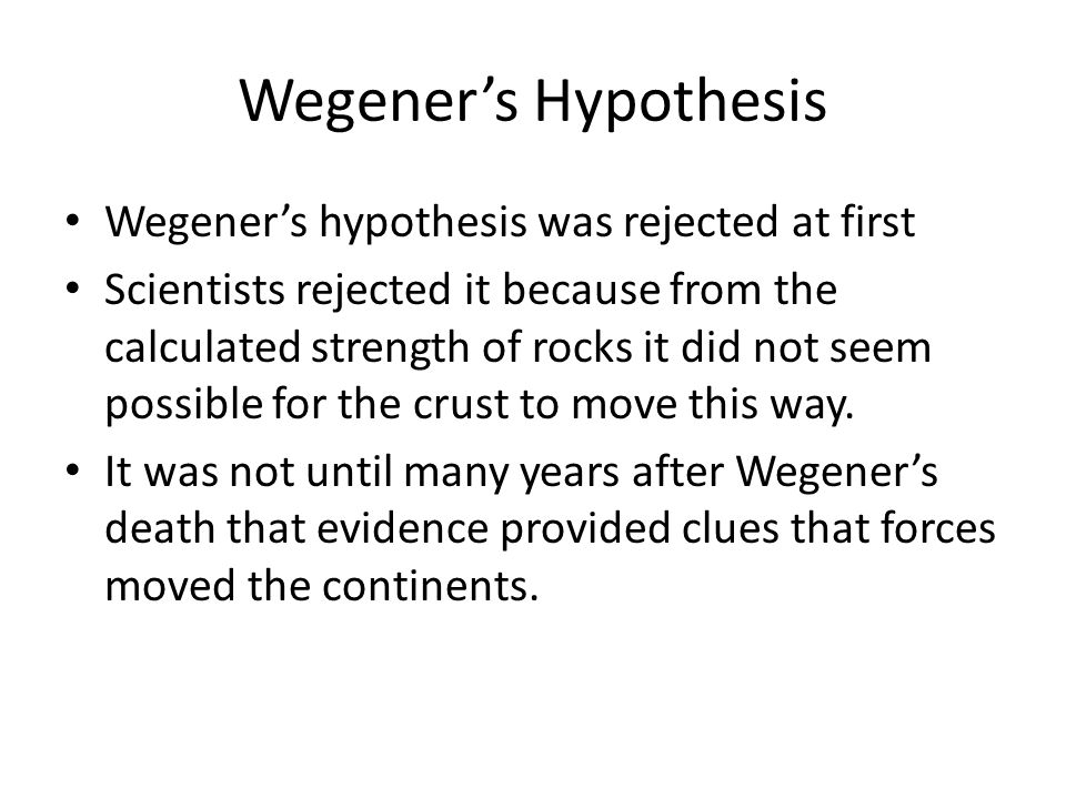 Wegener's Hypothesis Wegener's hypothesis was rejected at first