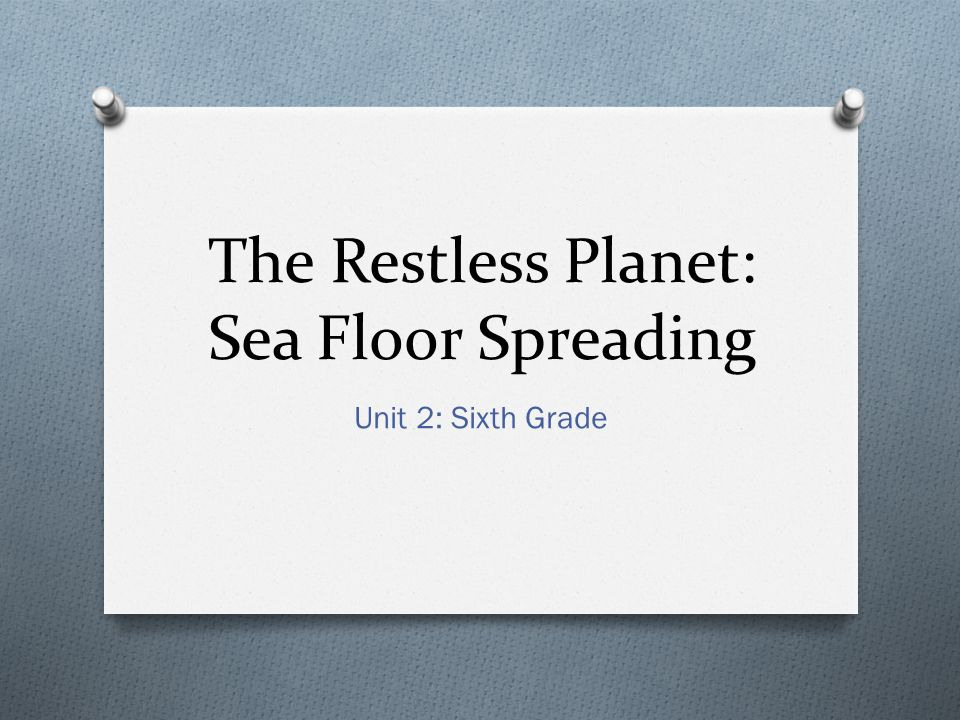 The Restless Planet: Sea Floor Spreading