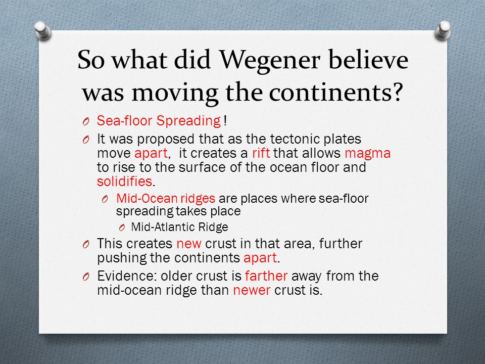 So what did Wegener believe was moving the continents