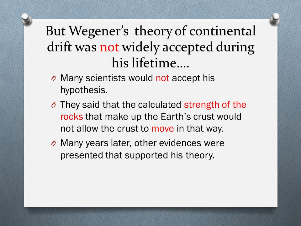 But Wegener's theory of continental drift was not widely accepted during his lifetime….