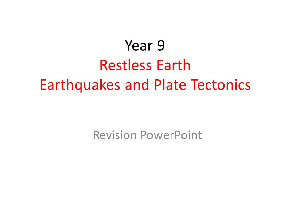 Year 9 Restless Earth Earthquakes and Plate Tectonics
