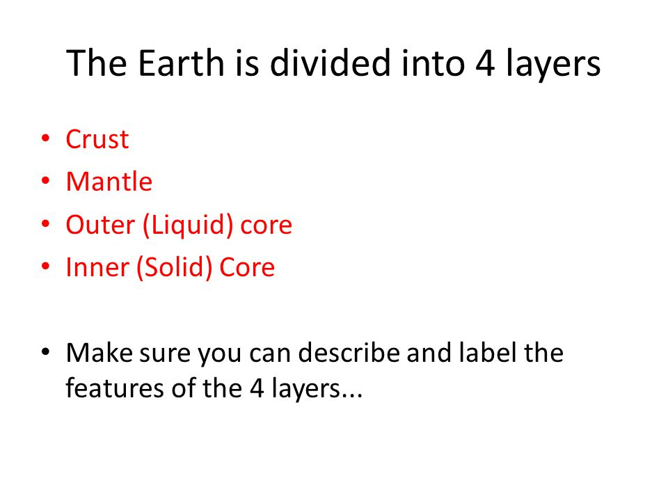 The Earth is divided into 4 layers