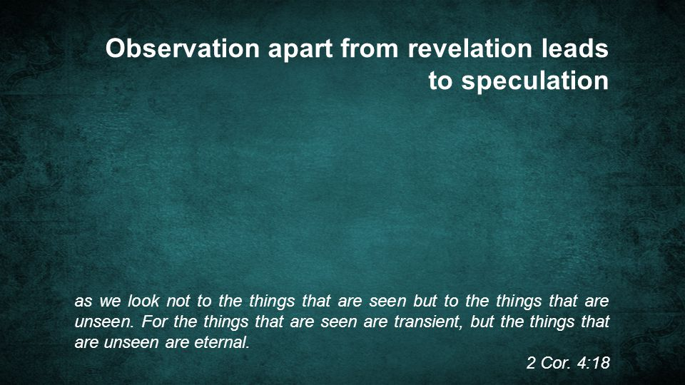 Observation apart from revelation leads to speculation