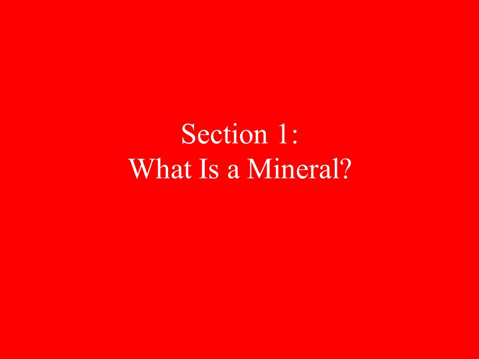 Section 1: What Is a Mineral
