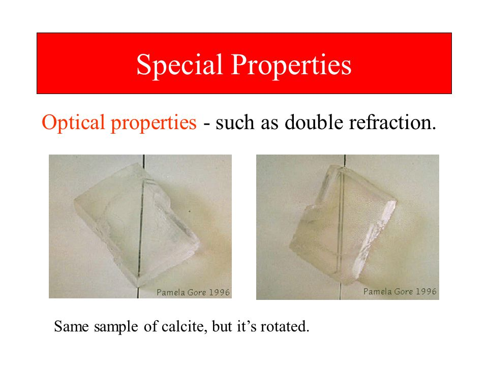 Special Properties Optical properties - such as double refraction.