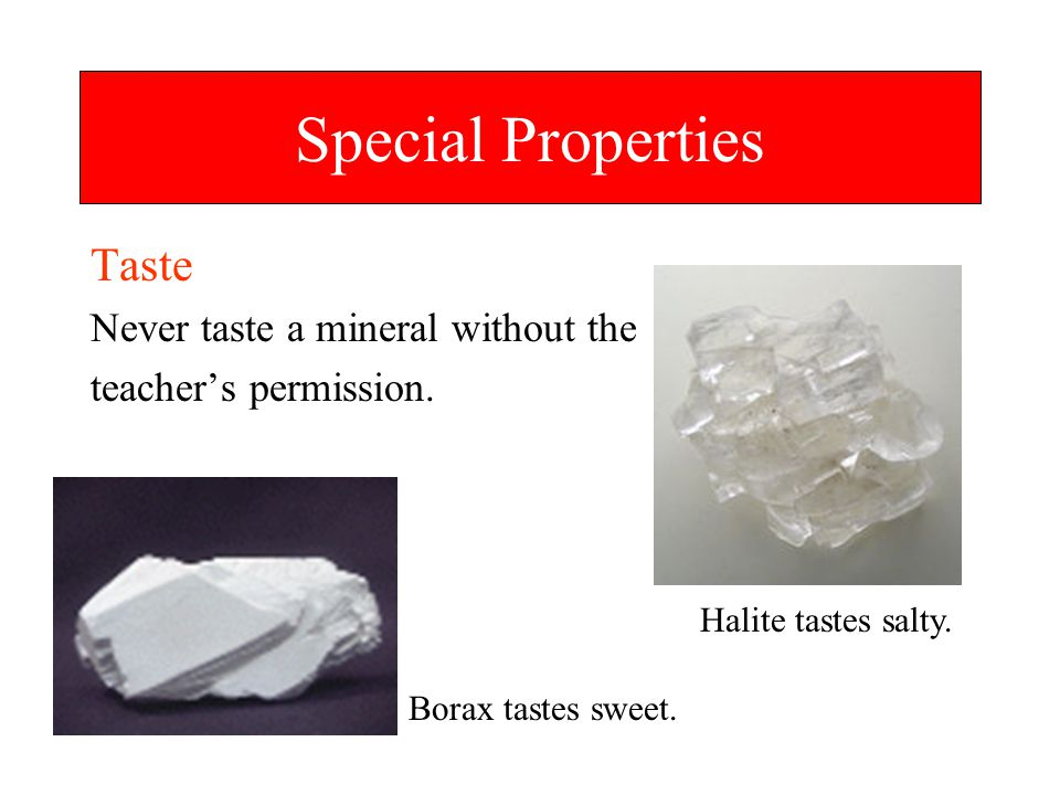 Special Properties Taste Never taste a mineral without the