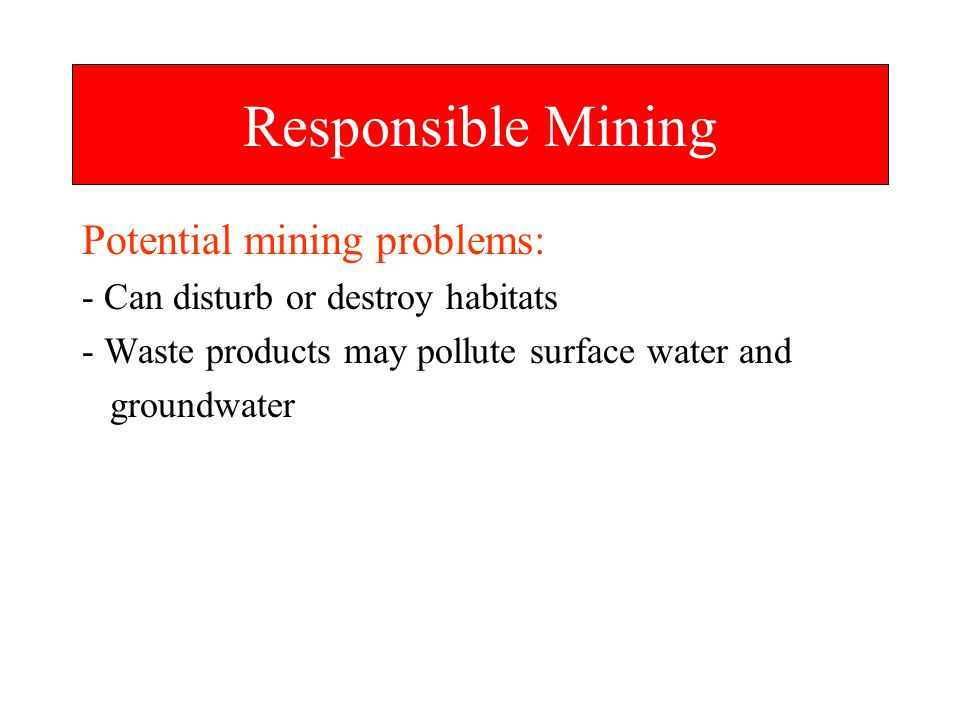 Responsible Mining Potential mining problems: