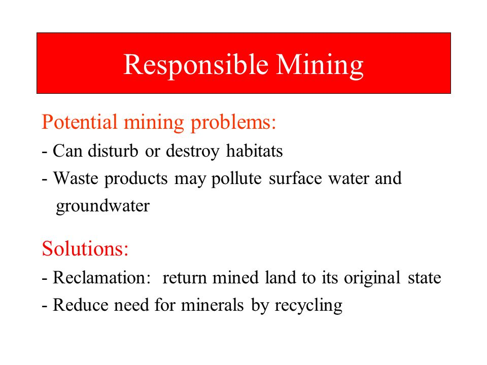 Responsible Mining Potential mining problems: Solutions: