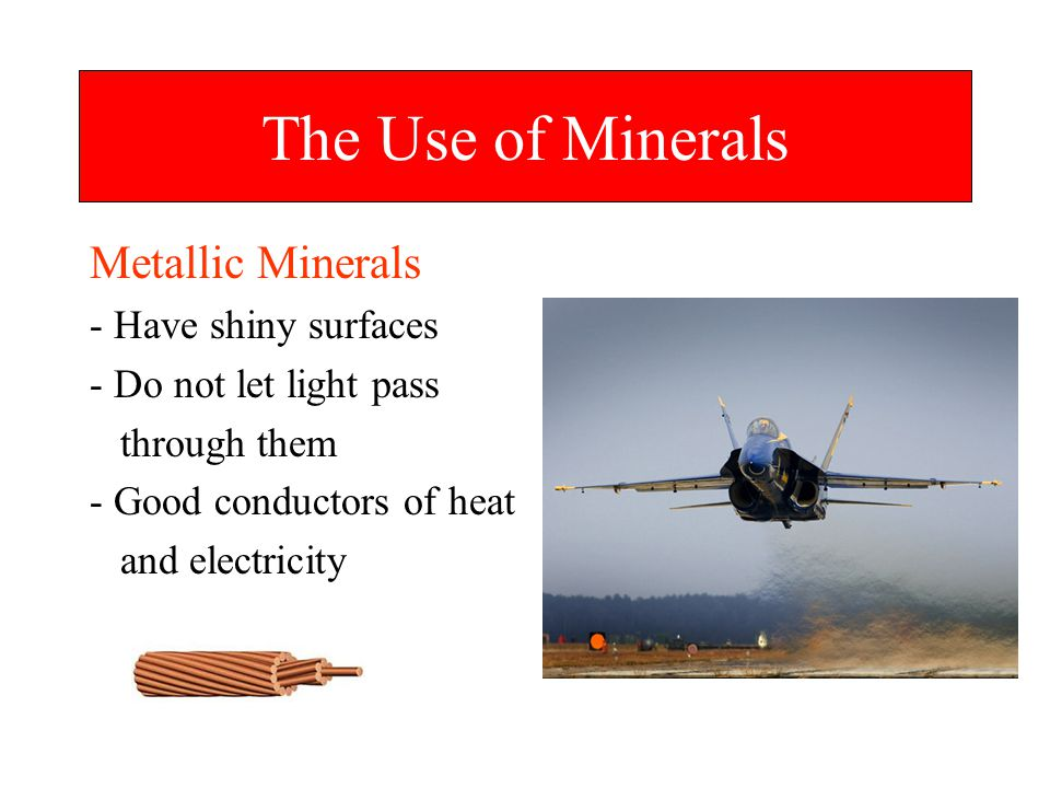 The Use of Minerals Metallic Minerals - Have shiny surfaces