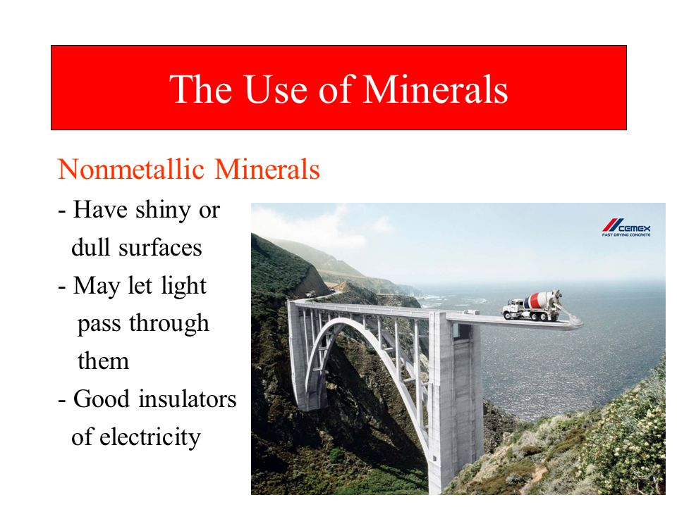 The Use of Minerals Nonmetallic Minerals - Have shiny or dull surfaces