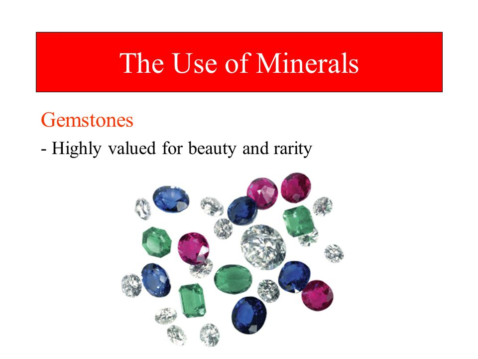 The Use of Minerals Gemstones - Highly valued for beauty and rarity