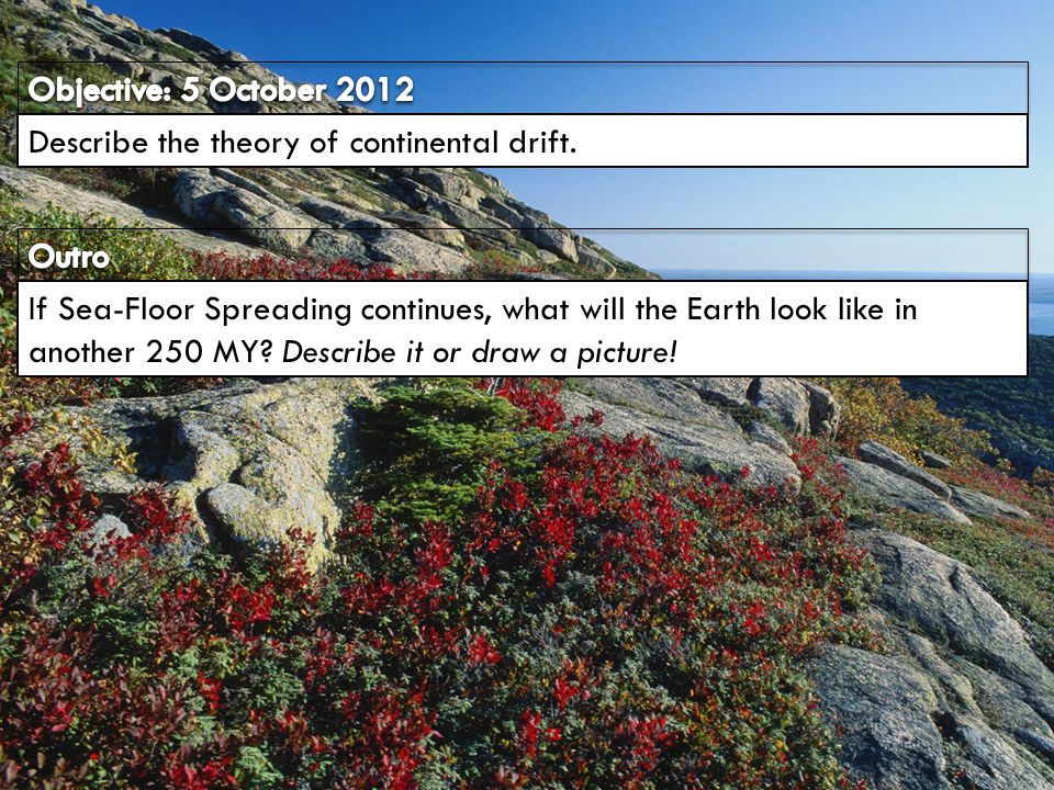 Objective: 5 October 2012 Describe the theory of continental drift. Outro.