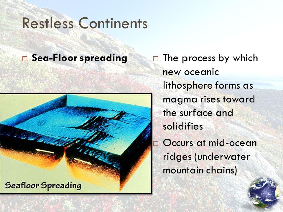 Restless Continents Sea-Floor spreading