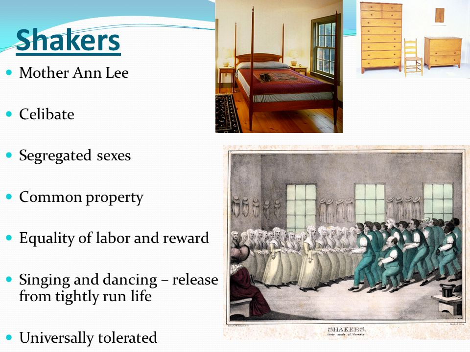 Shakers Mother Ann Lee Celibate Segregated sexes Common property