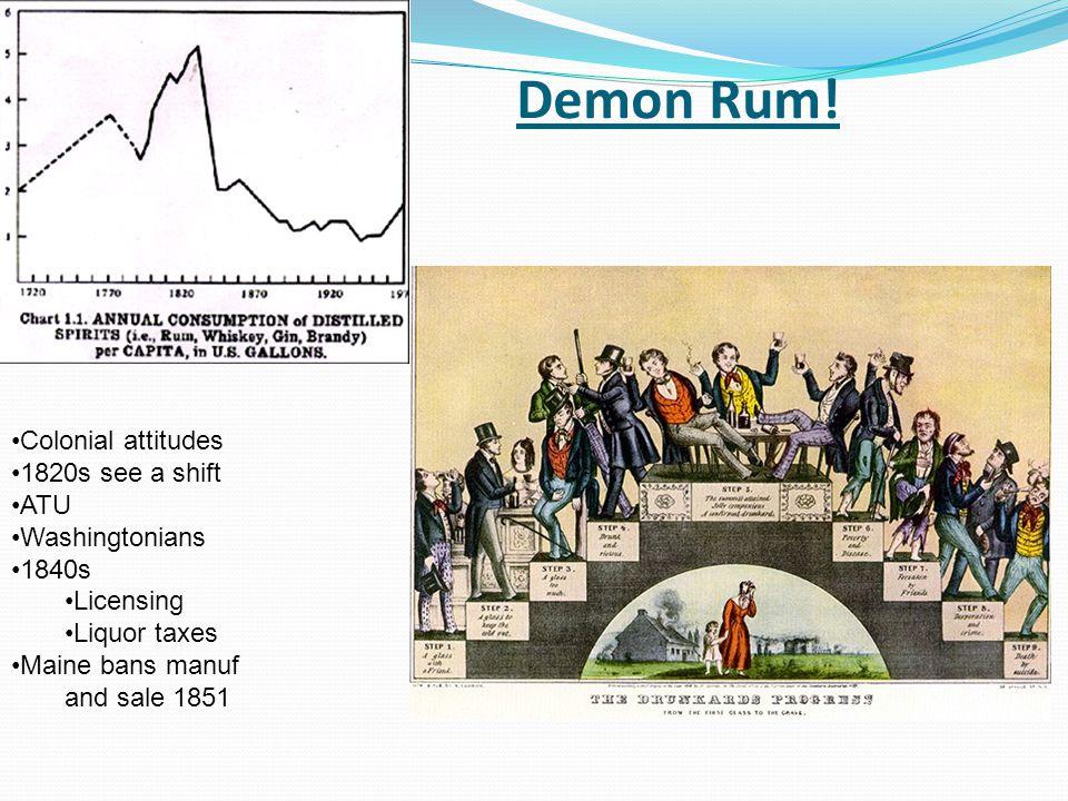 Demon Rum! Colonial attitudes 1820s see a shift ATU Washingtonians