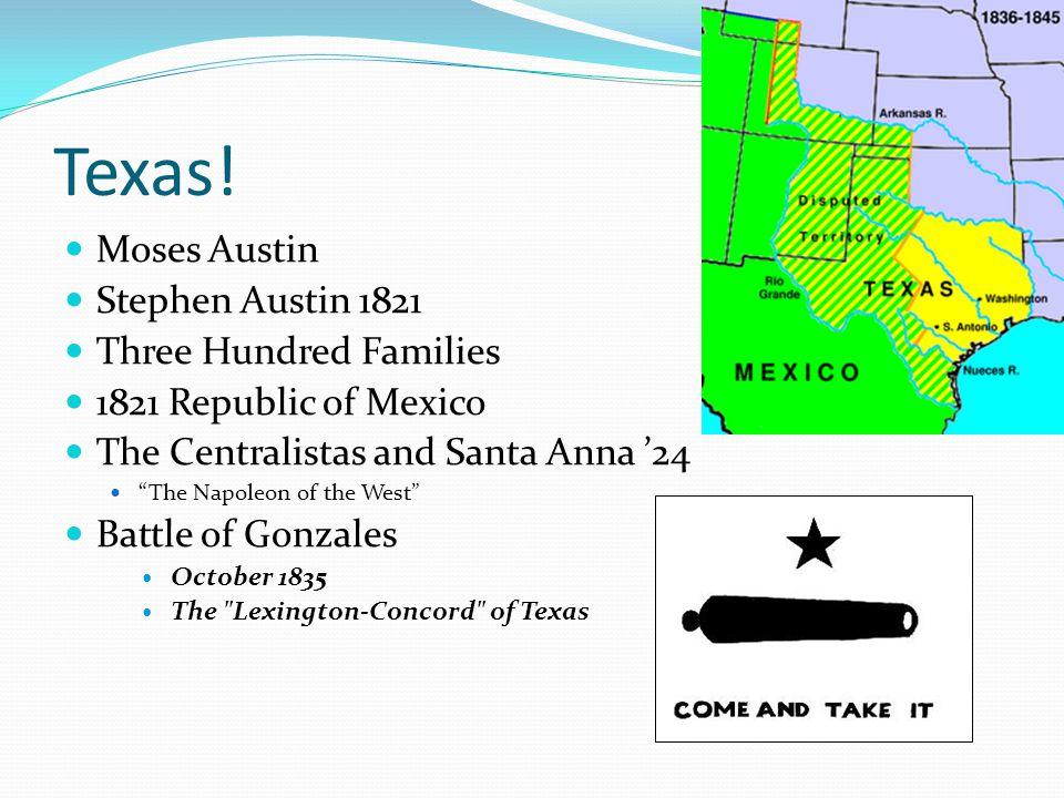 Texas! Moses Austin Stephen Austin 1821 Three Hundred Families