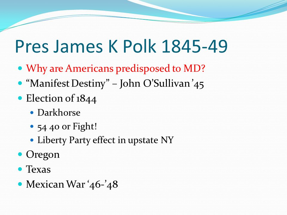 Pres James K Polk 1845-49 Why are Americans predisposed to MD