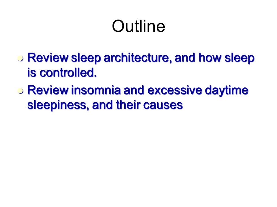 Outline Review sleep architecture, and how sleep is controlled.