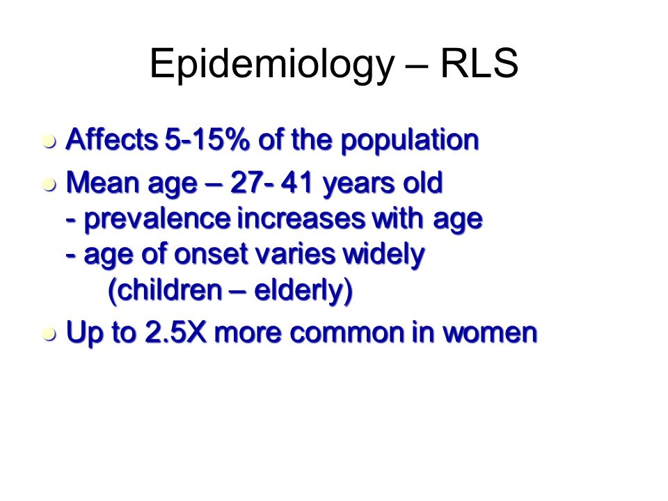 Epidemiology – RLS Affects 5-15% of the population