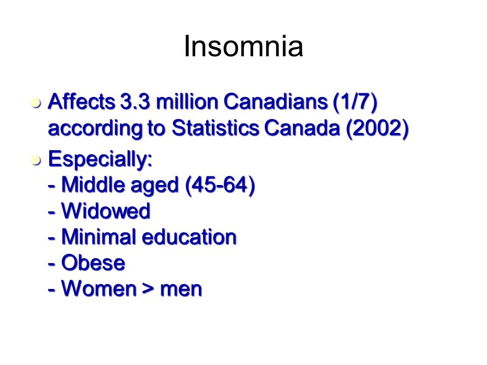 Insomnia Affects 3.3 million Canadians (1/7) according to Statistics Canada (2002)