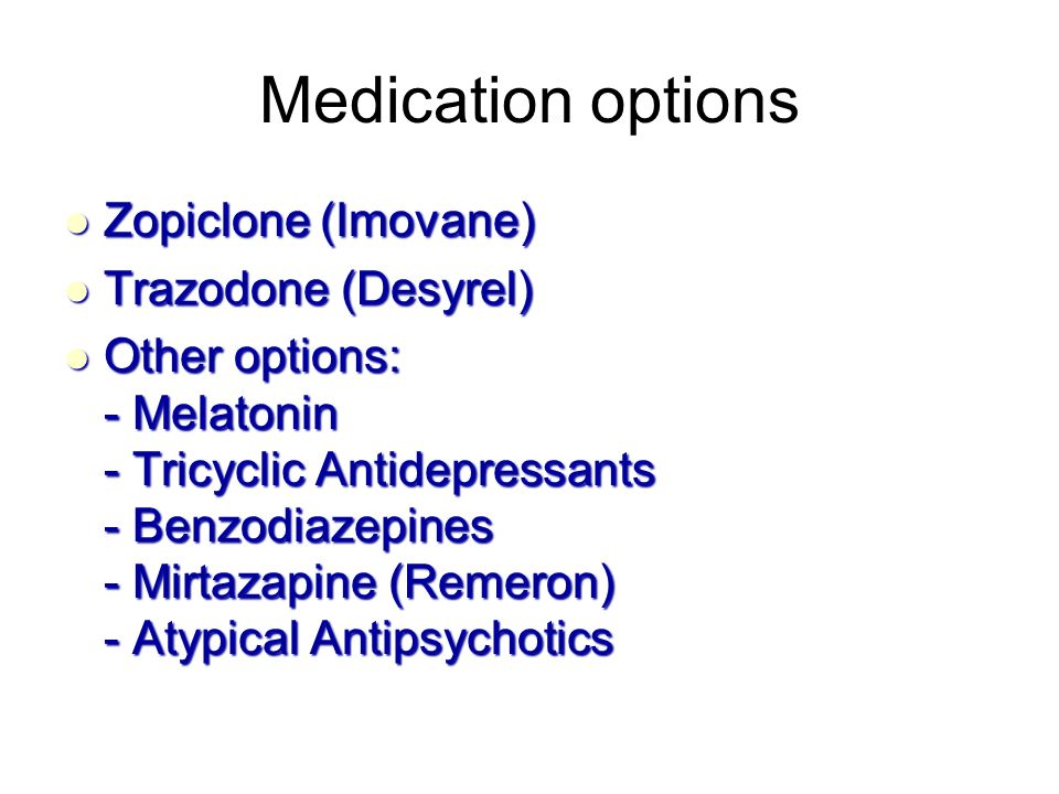 Medication options Zopiclone (Imovane) Trazodone (Desyrel)