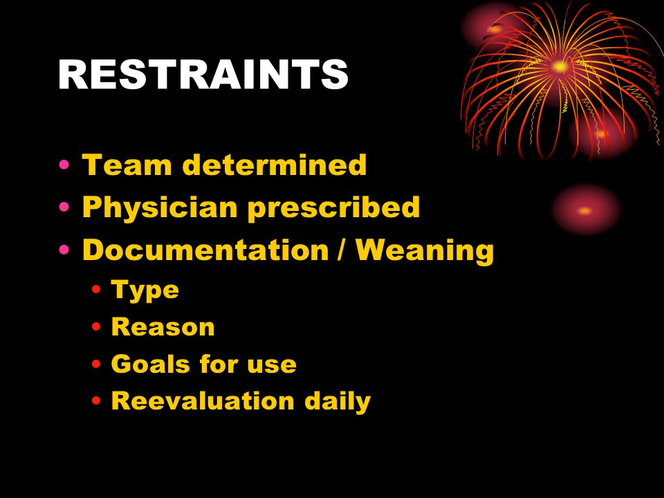 RESTRAINTS Team determined Physician prescribed