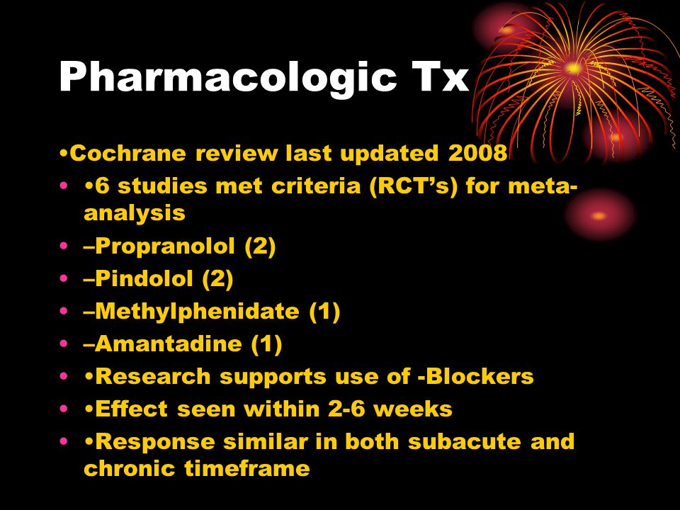 Pharmacologic Tx •Cochrane review last updated 2008