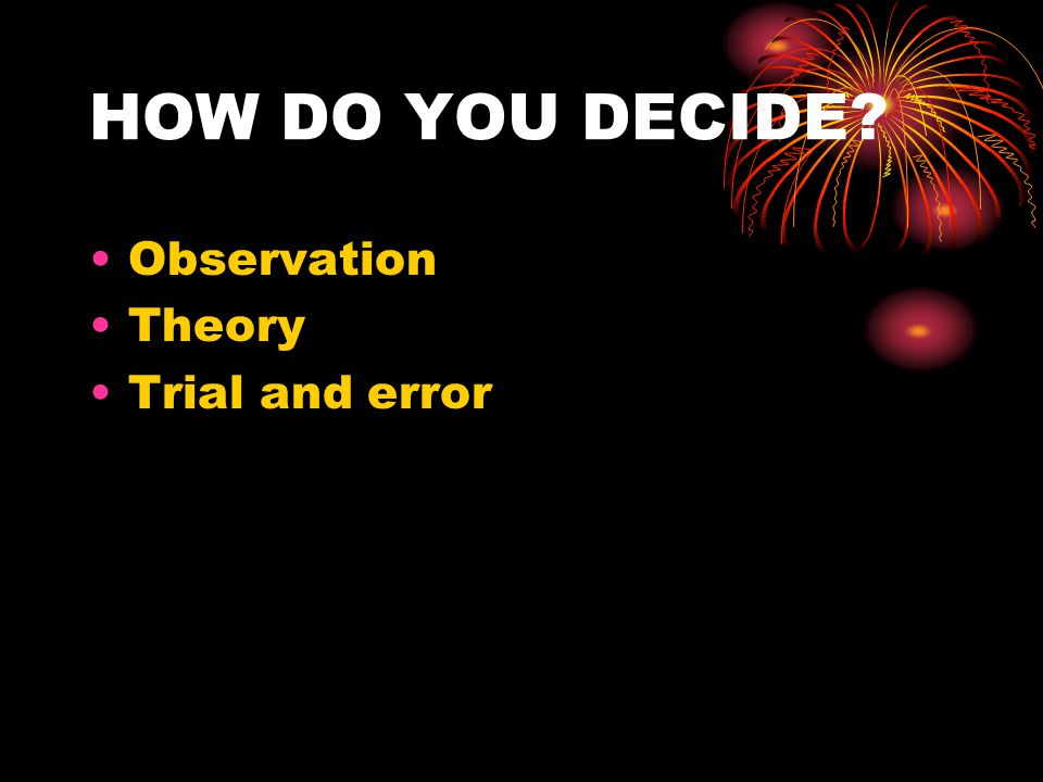 HOW DO YOU DECIDE Observation Theory Trial and error