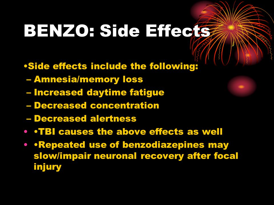 BENZO: Side Effects •Side effects include the following: