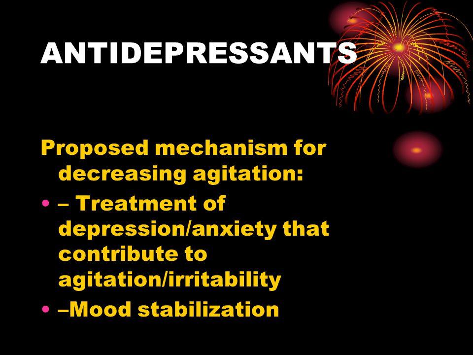 ANTIDEPRESSANTS Proposed mechanism for decreasing agitation: