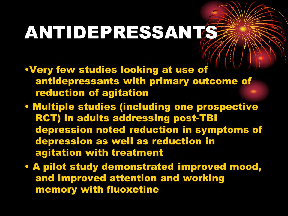 ANTIDEPRESSANTS •Very few studies looking at use of antidepressants with primary outcome of reduction of agitation.