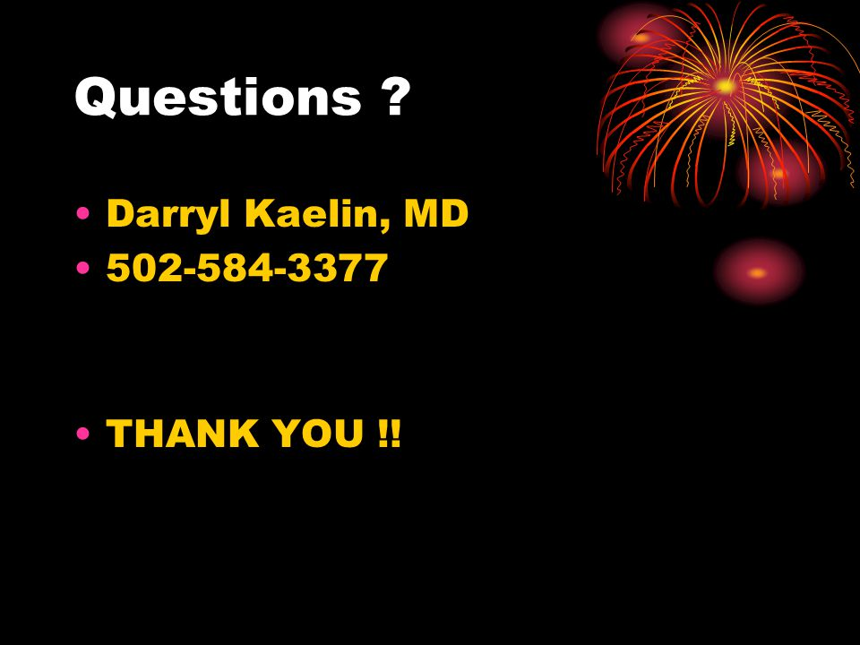 Questions Darryl Kaelin, MD 502-584-3377 THANK YOU !!