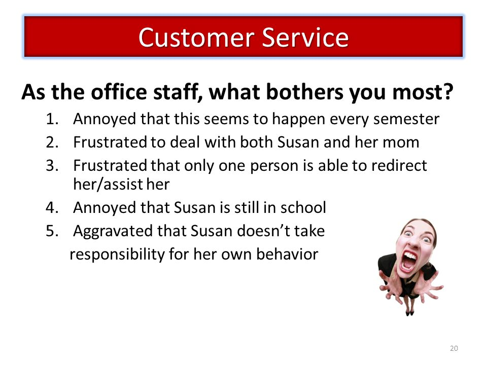 Customer Service As the office staff, what bothers you most