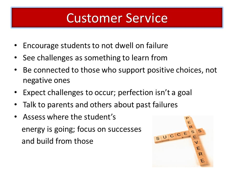 Customer Service Encourage students to not dwell on failure