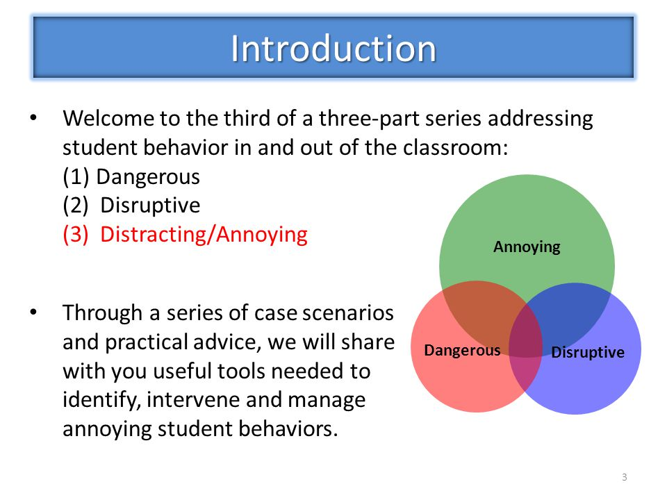 Introduction Welcome to the third of a three-part series addressing student behavior in and out of the classroom: