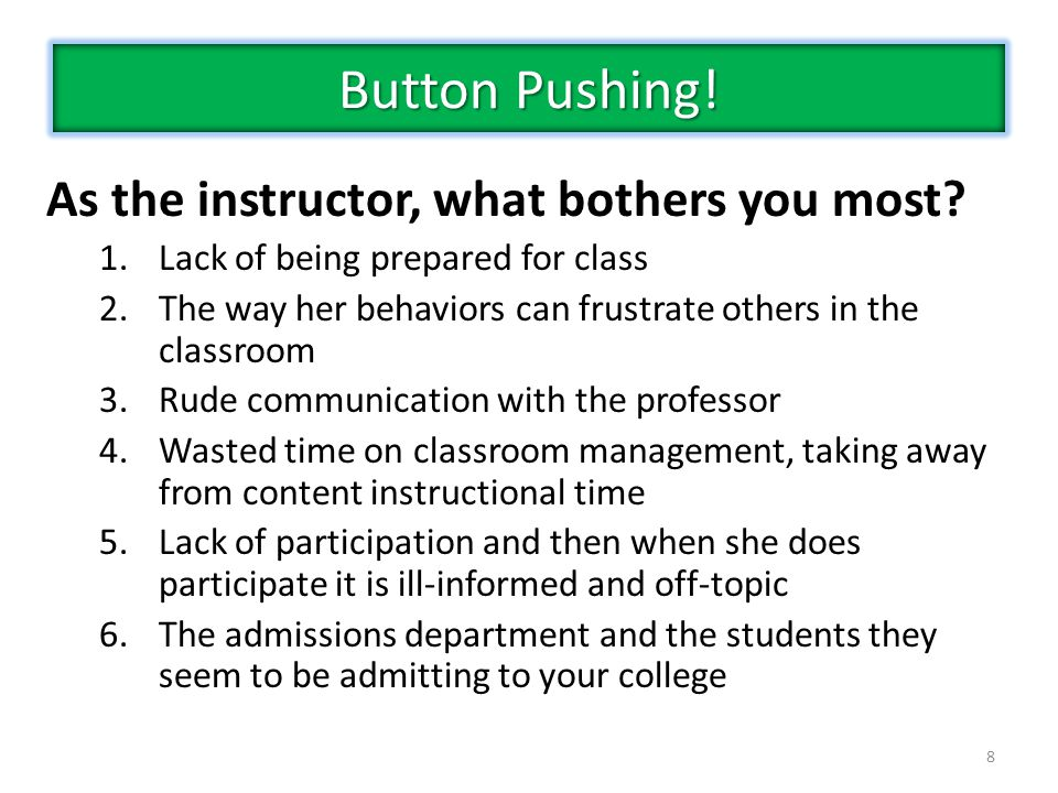 Button Pushing! As the instructor, what bothers you most