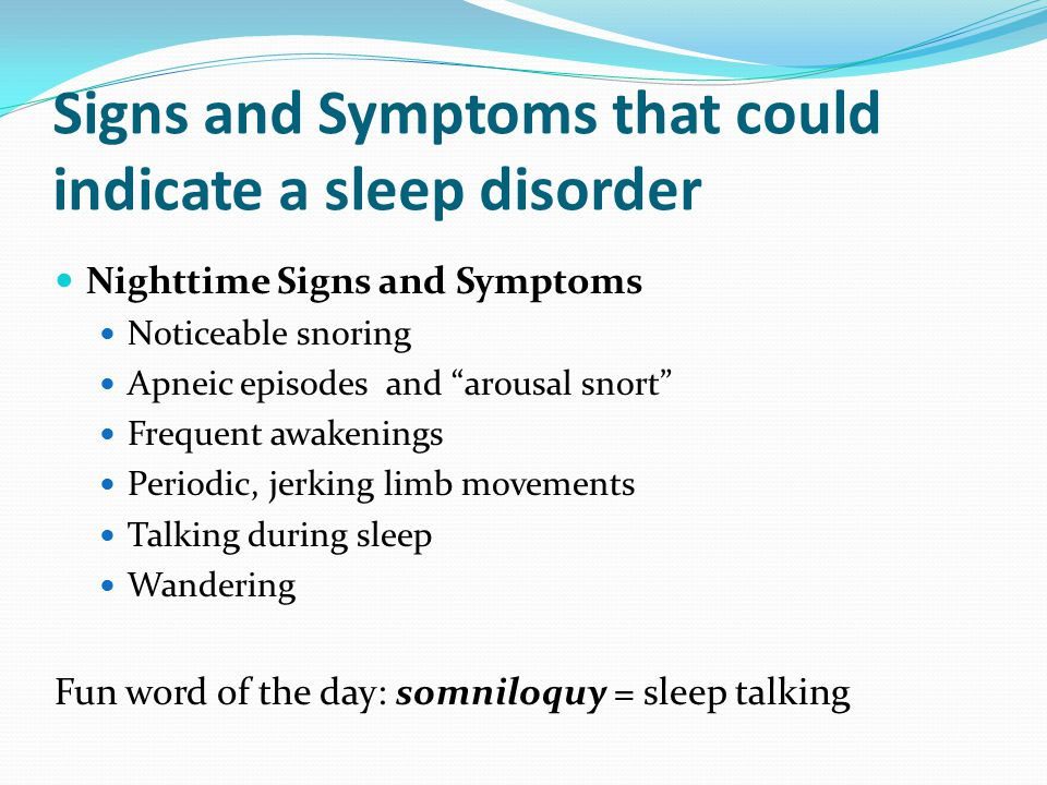 Signs and Symptoms that could indicate a sleep disorder