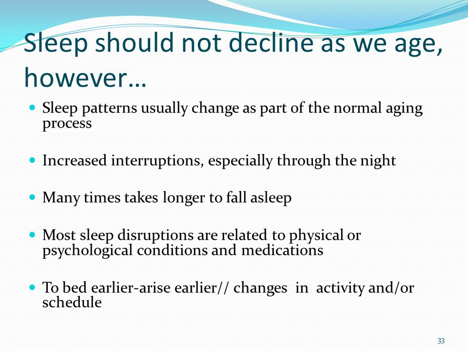 Sleep should not decline as we age, however…