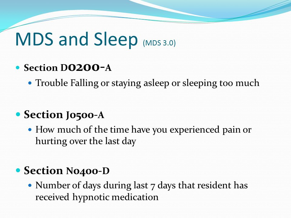 MDS and Sleep (MDS 3.0) Section J0500-A Section N0400-D