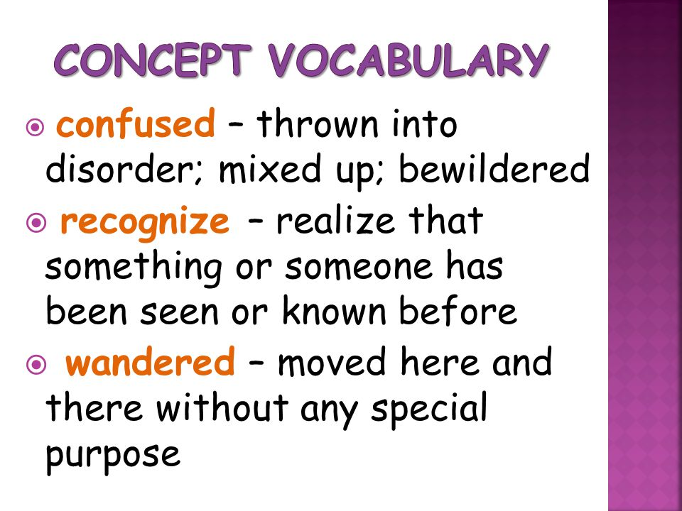 Concept Vocabulary confused – thrown into disorder; mixed up; bewildered.