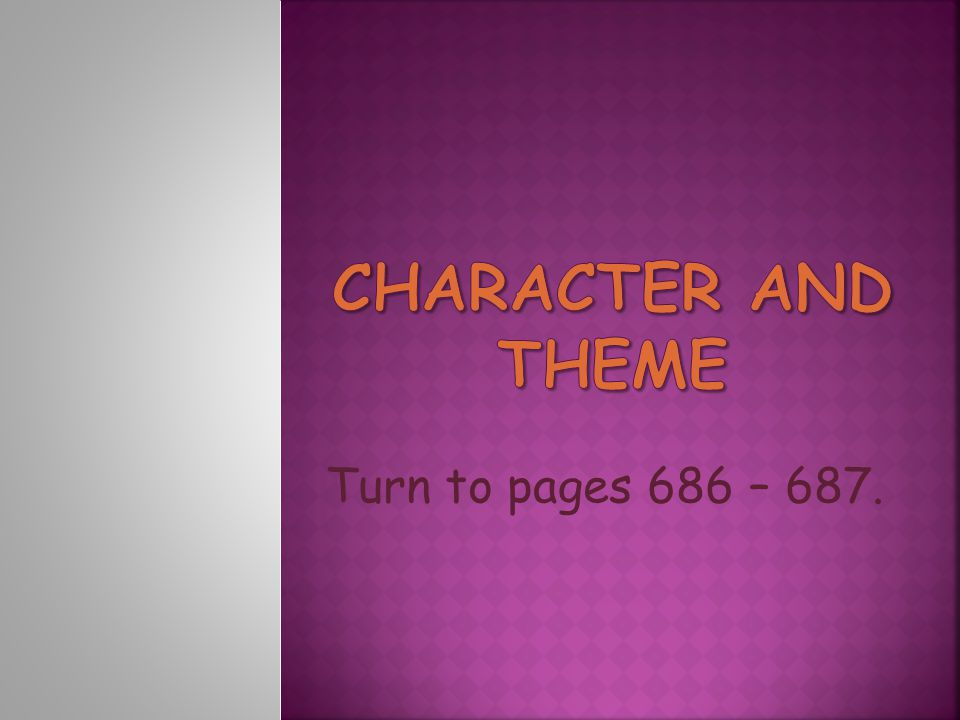 Character and theme Turn to pages 686 – 687.