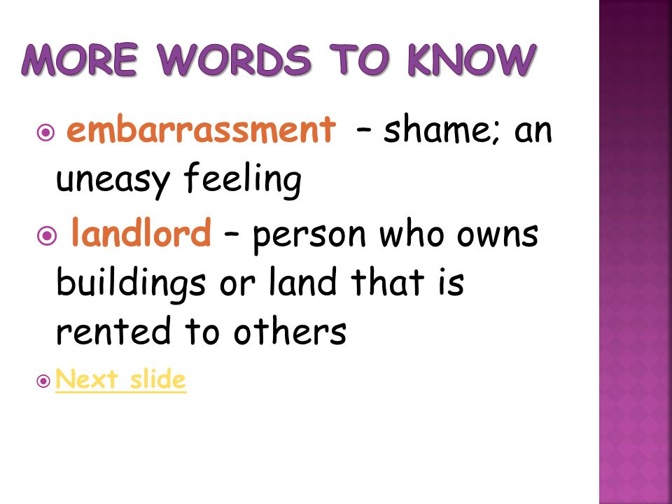 More Words to Know embarrassment – shame; an uneasy feeling. landlord – person who owns buildings or land that is rented to others.