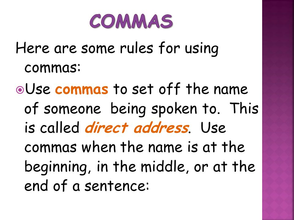 Commas Here are some rules for using commas: