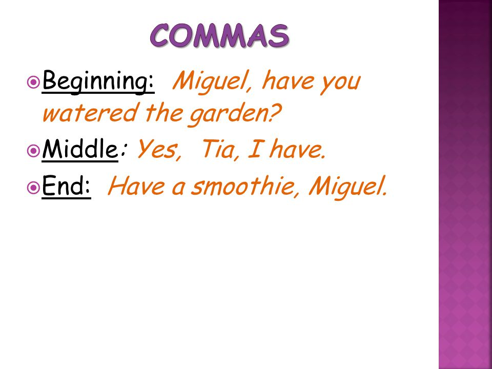 Commas Beginning: Miguel, have you watered the garden