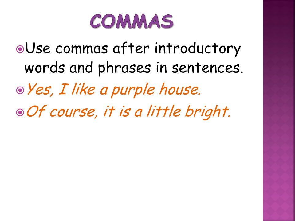 Commas Use commas after introductory words and phrases in sentences.