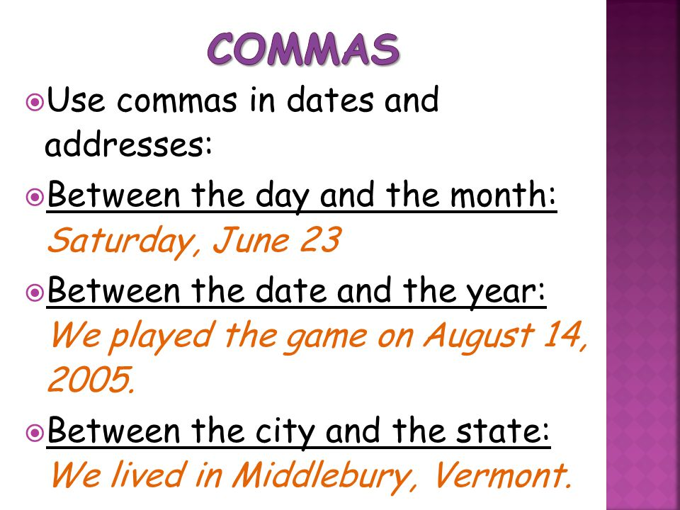 Commas Use commas in dates and addresses: