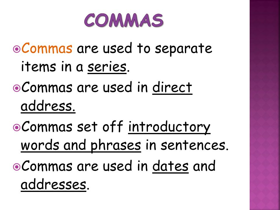 Commas Commas are used to separate items in a series.