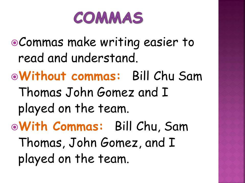 Commas Commas make writing easier to read and understand.